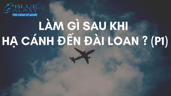 Làm gì sau khi hạ cánh đến Đài Loan
